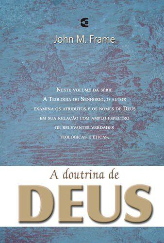 A Doutrina de Deus: Teologia do Senhorio / John Frame