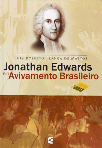 Jonathan Edwards e o Avivamento Brasileiro / Luiz Roberto França de Mattos