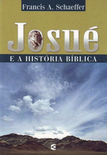 Josué e a história bíblica / Francis A. Schaeffer