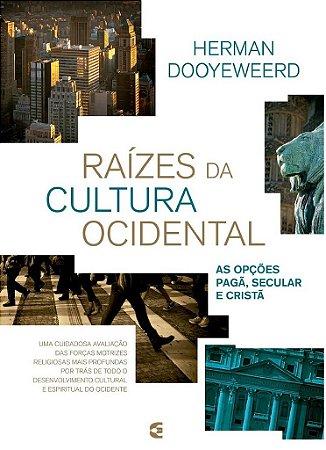 Raízes da cultura ocidental / Herman Dooyweerd