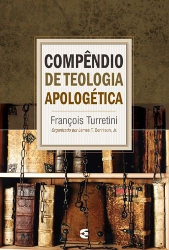 Compêndio de Teologia Apologética - 3 volumes / François Turretini