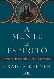 A Mente do Espírito: a visão de Paulo sobre a mente transformada / Craig Keener