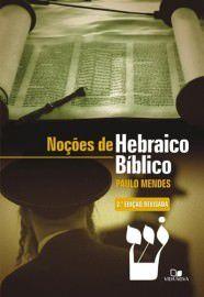 Noções de Hebraico Bíblico / Paulo Mendes