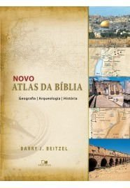 Novo atlas da Bíblia: Geografia, Arqueologia e História / Barry J. Beitzel