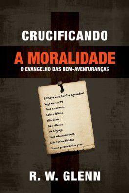 Crucificando a Moralidade / R. W. Gleinn