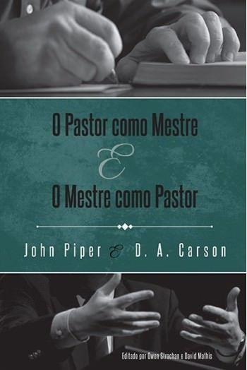 O Pastor Como Mestre e o Mestre Como Pastor / D. A. Carson