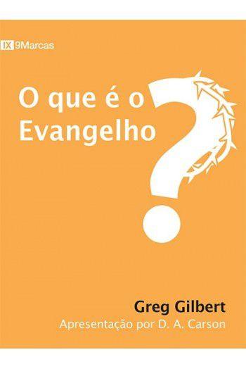 O que é o Evangelho? / Greg Gilbert