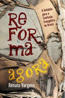 Reforma Agora: O antídoto para a confusão evangélica no Brasil / Renato Vargens