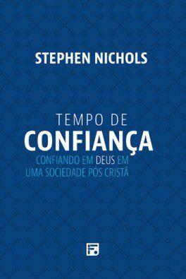 Tempo de confiança: Confiando em Deus em uma sociedade pós cristã / Stephen Nichols