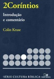 Série cultura bíblica: 2Coríntios, introdução e comentário / Colin Kruse