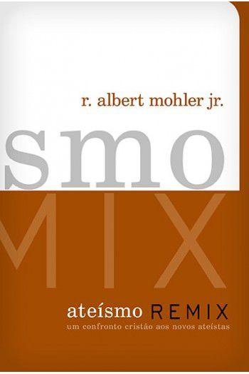 Ateísmo Remix / R. Albert Mohler Jr.