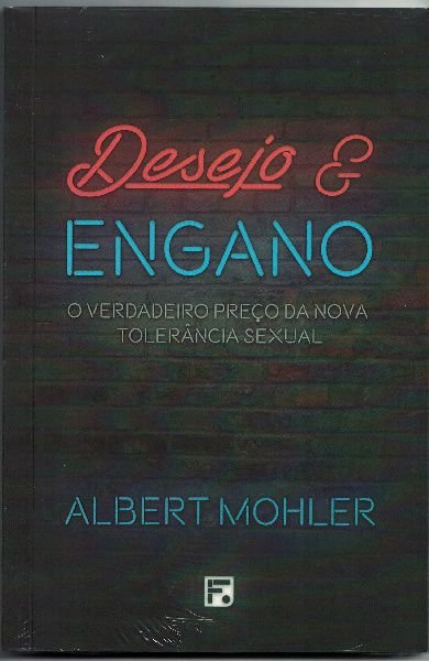 Desejo & Engano / Albert Mohler