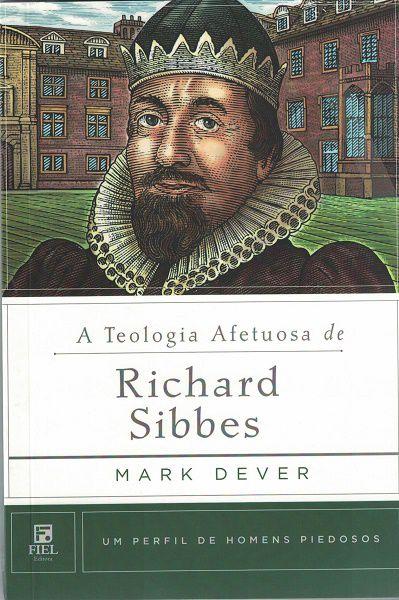 A Teologia Afetuosa de Richard Sibbes / Mark Dever
