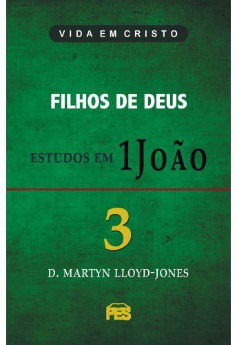 Primeira João Vol. 3 - Filhos de Deus / D. M. Lloyd-Jones