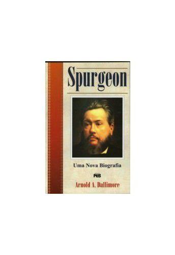 Spurgeon: Uma nova biografia / Arnold A. Dallimore