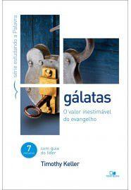 Gálatas - Série estudando a Palavra: o valor inestimável do evangelho / Timothy Keller