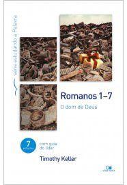 Romanos 1-7 - Série estudando a Palavra: o dom de Deus / Timothy Keller