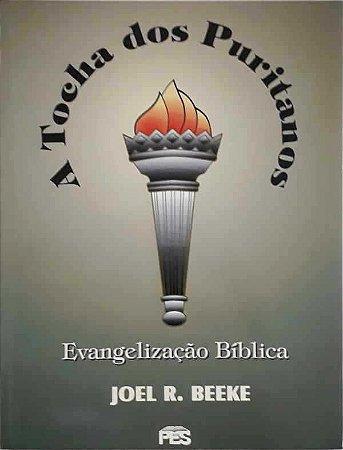 A Tocha dos Puritanos: Evangelização Bíblica / Joel Beeke