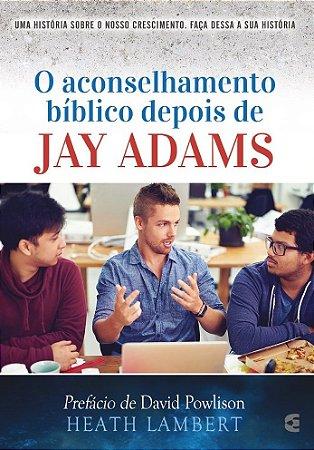 O Aconselhamento bíblico depois de Jay Adams / Heath Lambert