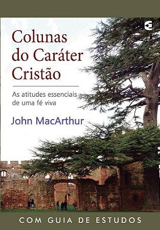 Colunas do caráter cristão / John MacArthur