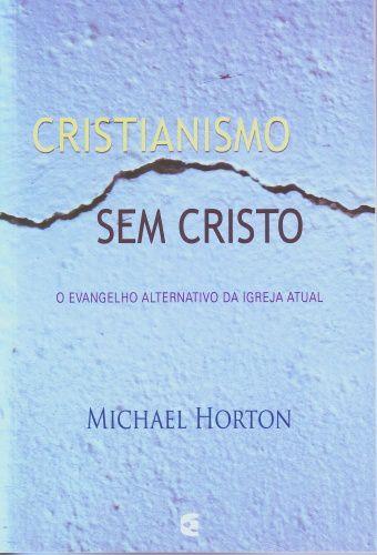 Cristianismo sem Cristo / Michael S. Horton