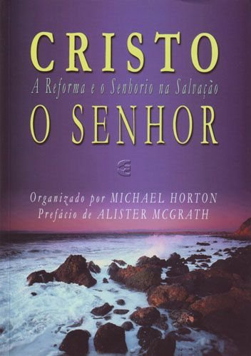 Cristo o Senhor / Michael S. Horton