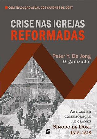 Crise nas igrejas reformadas / Peter Y. De Jong