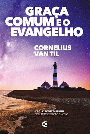 Graça comum e o evangelho / Cornelius Van Til