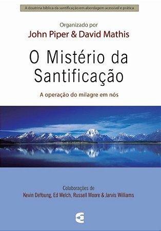 O Mistério da santificação / John Piper