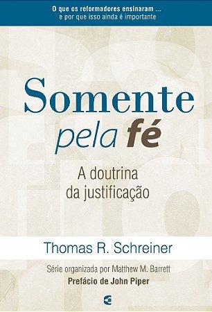 Somente pela Fé / Thomas R. Schreiner & Matthew Barrett