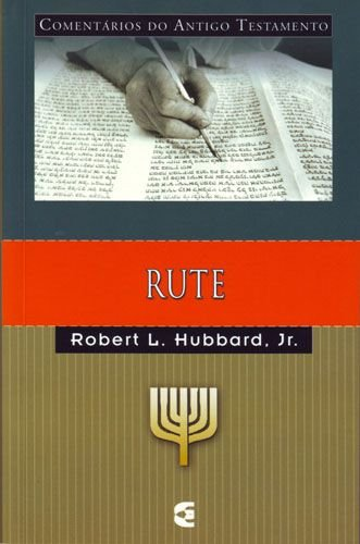 Rute: Comentários do Antigo Testamento / Robert L. Hubbard Jr.