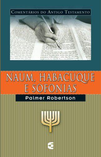 Naum, Habacuque e Sofonias: Comentários do Antigo Testamento / O. Palmer Robertson