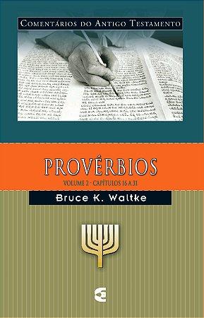 Provérbios - Vl. 2: Comentários do Antigo Testamento / Bruce K. Waltke