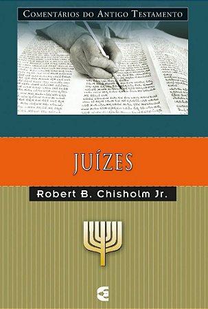 Juízes: Comentários do Antigo Testamento / Robert B. Chisholm Jr.