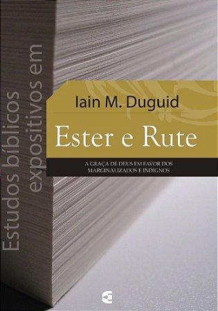 Estudos Bíblicos Expositivos em Ester e Rute / Iain M. Duguid