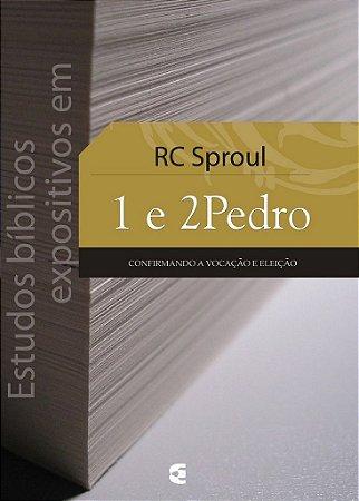Estudos Bíblicos Expositivos em 1 e 2 Pedro / R. C. Sproul