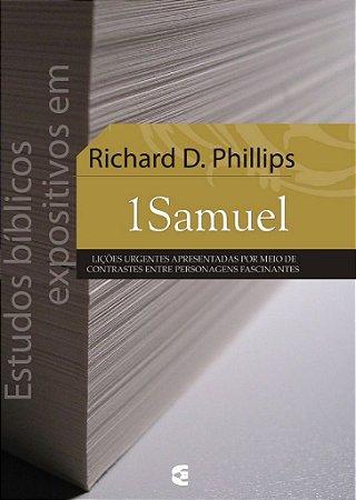 Estudos Bíblicos Expositivos em 1 Samuel / Richard D. Phillips