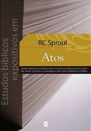 Estudos Bíblicos Expositivos em Atos / R. C. Sproul