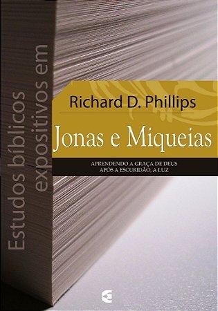 Estudos Bíblicos Expositivos em Jonas e Miquéias / Richard D. Phillips