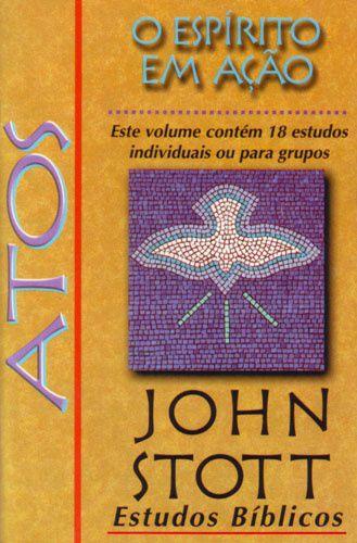 Atos - O Espírito em Ação: Estudos Bíblicos John Stott / John Stott