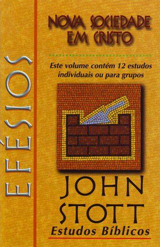 Efésios - Nova Sociedade em Cristo: Estudos Bíblicos John Stott / John Stott