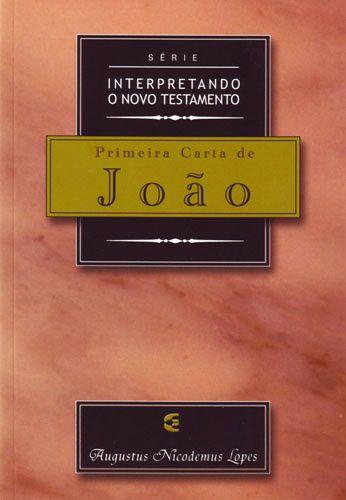 Série Interpretando o Novo Testamento: Primeira Carta de João / Augustus Nicodemus Lopes