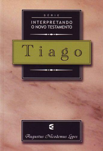 Série Interpretando o Novo Testamento: Tiago  / Augustus Nicodemus Lopes