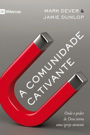 Comunidade Cativante / Mark Dever & Jamie Dunlop
