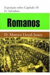 Romanos - Vol. 10: Fé salvadora / D. M. Lloyd-Jones (CAPA DURA)