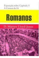 Romanos - Vol. 4: A Certeza da Fé / D. M. Lloyd-Jones (CAPA DURA)