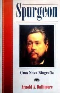 Spurgeon: Uma nova biografia / Arnold A. Dallimore (CAPA DURA)