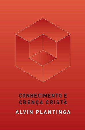Conhecimento e Crença Cristã / Alvin Plantinga