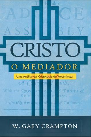 Cristo: o mediador / W. Gary Crampton