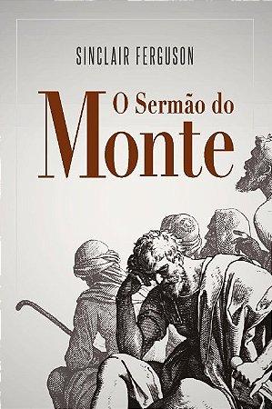 O Sermão do Monte / Sinclair Ferguson